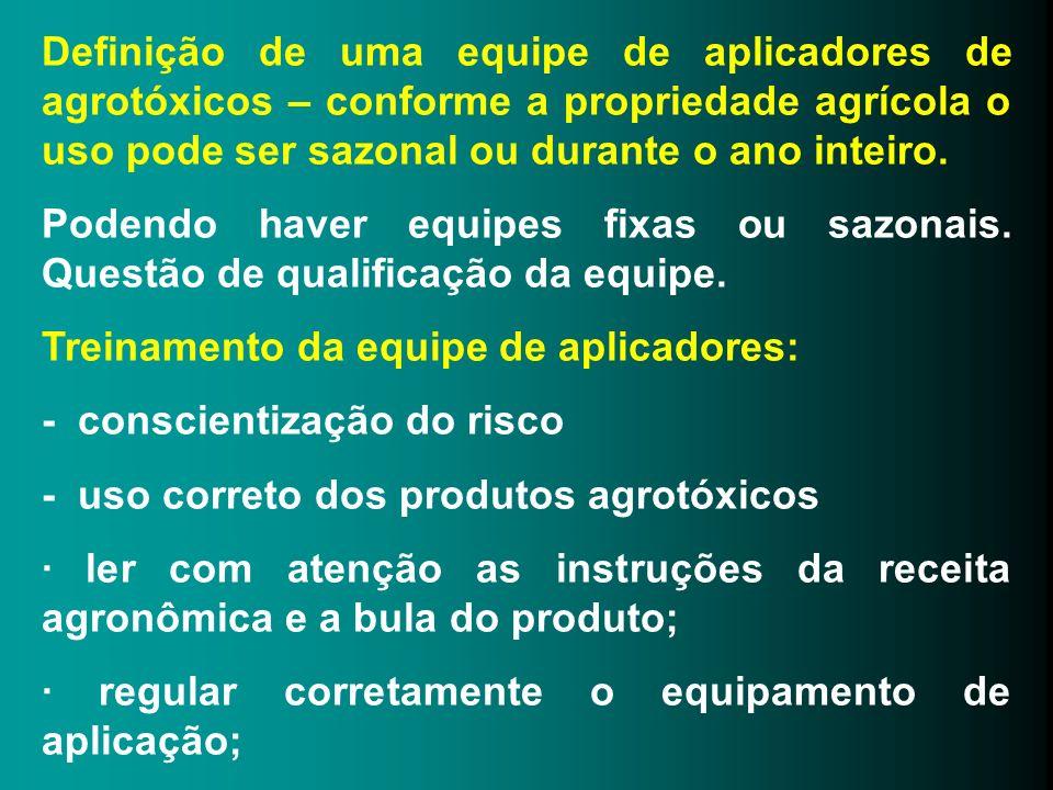 Definição de uma equipe de aplicadores de agrotóxicos – conforme a propriedade agrícola o uso pode ser sazonal ou durante o ano inteiro. Podendo haver