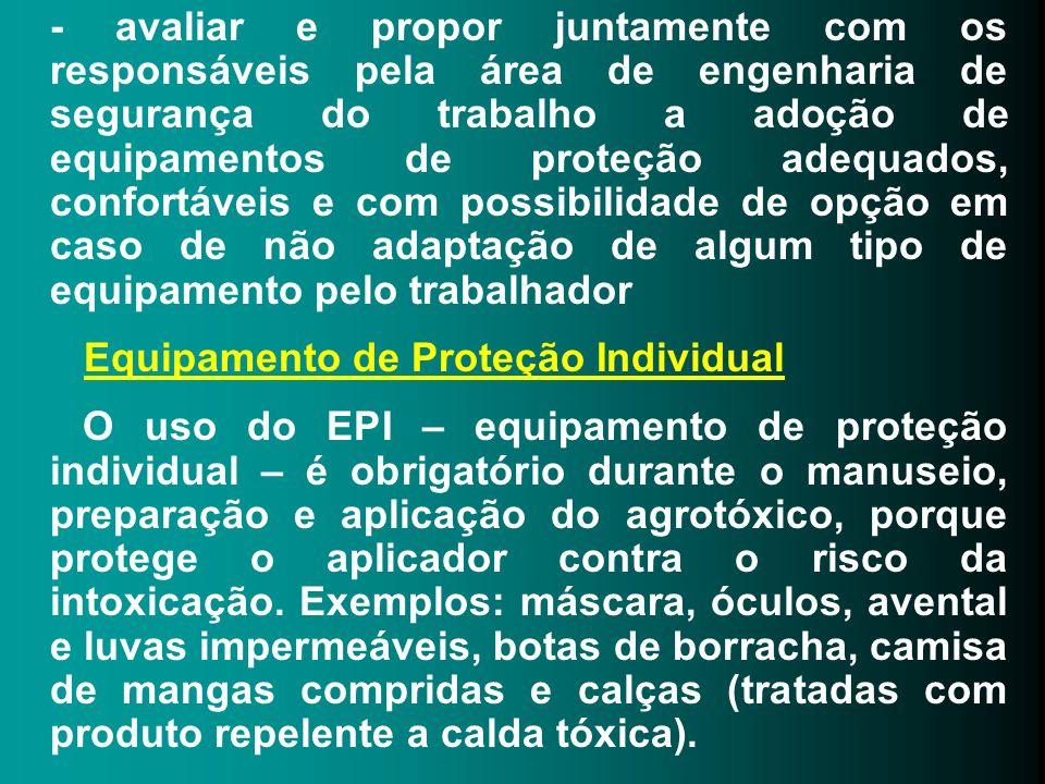 - avaliar e propor juntamente com os responsáveis pela área de engenharia de segurança do trabalho a adoção de equipamentos de proteção adequados, con