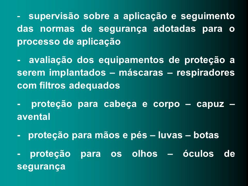 - supervisão sobre a aplicação e seguimento das normas de segurança adotadas para o processo de aplicação - avaliação dos equipamentos de proteção a s