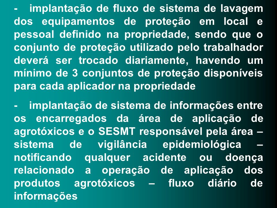 - implantação de fluxo de sistema de lavagem dos equipamentos de proteção em local e pessoal definido na propriedade, sendo que o conjunto de proteção