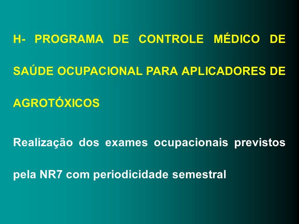 H- PROGRAMA DE CONTROLE MÉDICO DE SAÚDE OCUPACIONAL PARA APLICADORES DE AGROTÓXICOS Realização dos exames ocupacionais previstos pela NR7 com periodic