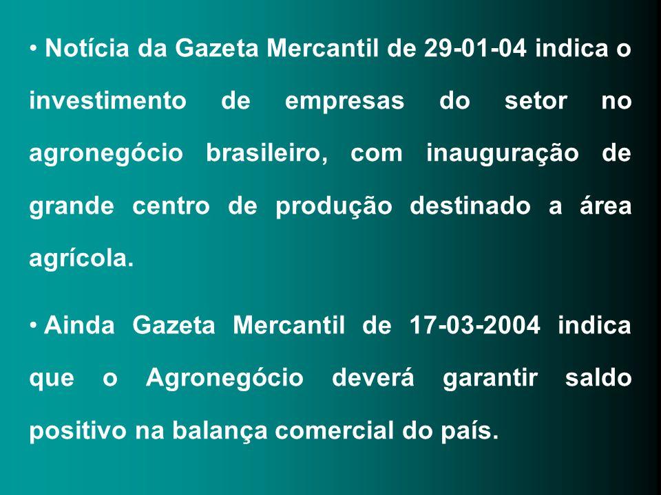 Notícia da Gazeta Mercantil de 29-01-04 indica o investimento de empresas do setor no agronegócio brasileiro, com inauguração de grande centro de prod