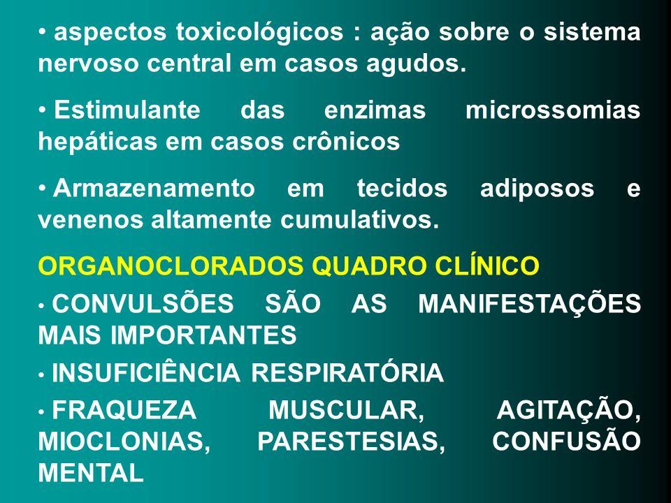 aspectos toxicológicos : ação sobre o sistema nervoso central em casos agudos. Estimulante das enzimas microssomias hepáticas em casos crônicos Armaze