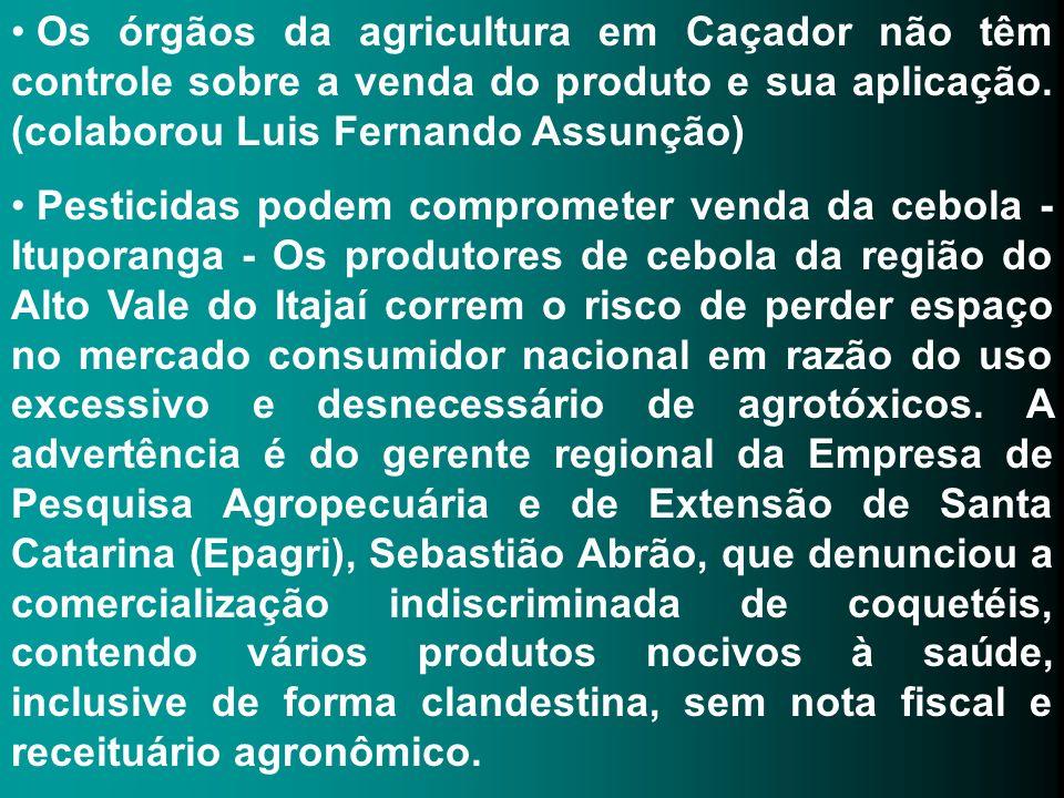 Os órgãos da agricultura em Caçador não têm controle sobre a venda do produto e sua aplicação. (colaborou Luis Fernando Assunção) Pesticidas podem com