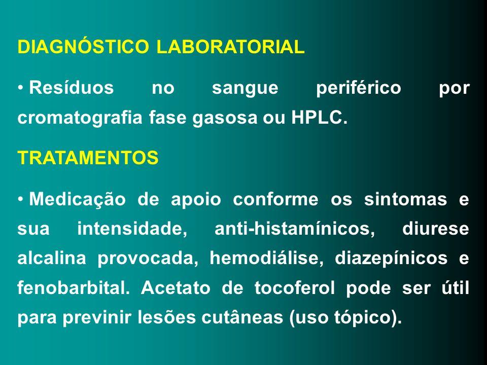DIAGNÓSTICO LABORATORIAL Resíduos no sangue periférico por cromatografia fase gasosa ou HPLC. TRATAMENTOS Medicação de apoio conforme os sintomas e su