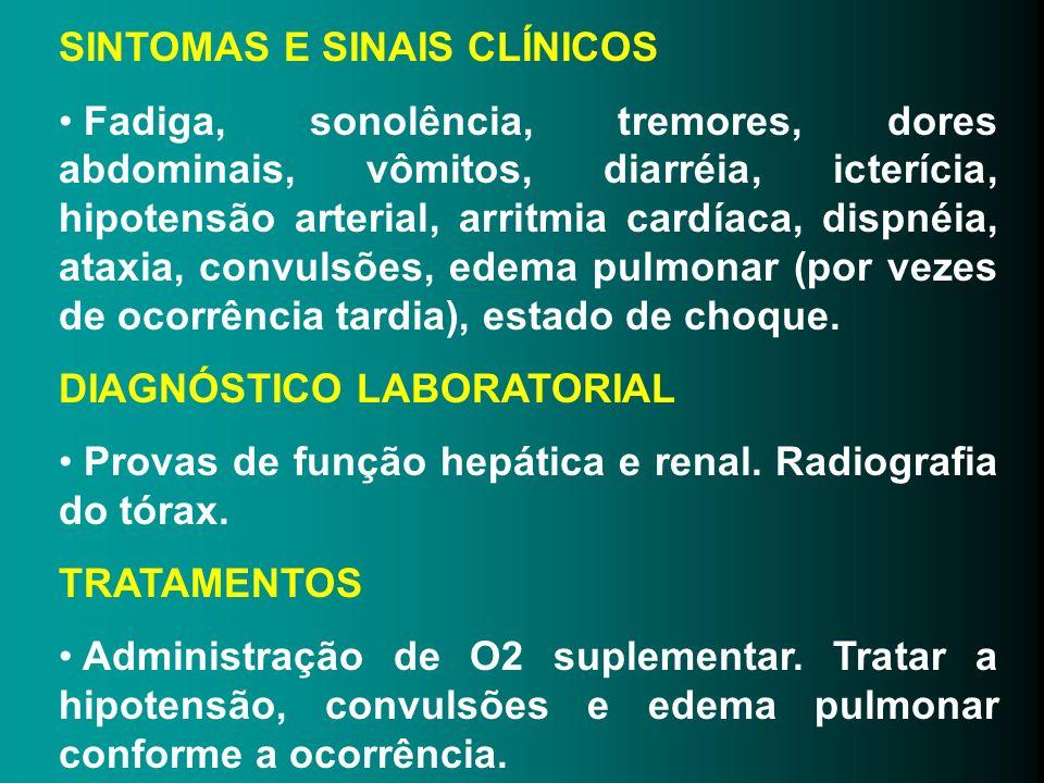 SINTOMAS E SINAIS CLÍNICOS Fadiga, sonolência, tremores, dores abdominais, vômitos, diarréia, icterícia, hipotensão arterial, arritmia cardíaca, dispn