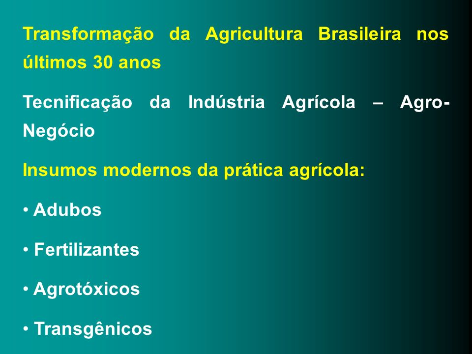 Transformação da Agricultura Brasileira nos últimos 30 anos Tecnificação da Indústria Agrícola – Agro- Negócio Insumos modernos da prática agrícola: A