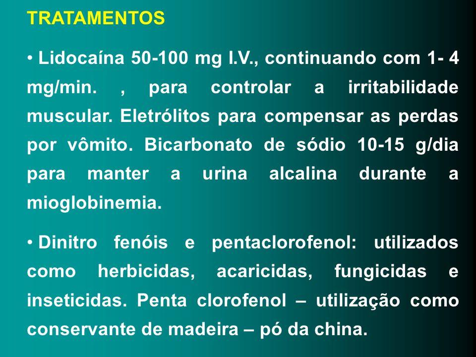 TRATAMENTOS Lidocaína 50-100 mg I.V., continuando com 1- 4 mg/min., para controlar a irritabilidade muscular. Eletrólitos para compensar as perdas por