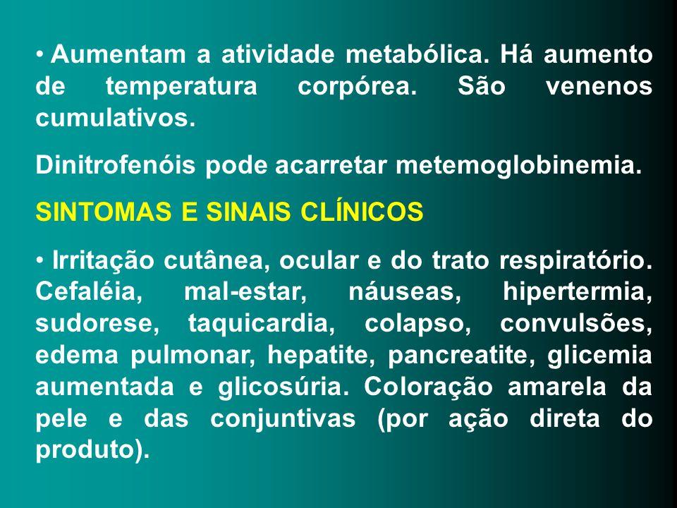 Aumentam a atividade metabólica. Há aumento de temperatura corpórea. São venenos cumulativos. Dinitrofenóis pode acarretar metemoglobinemia. SINTOMAS