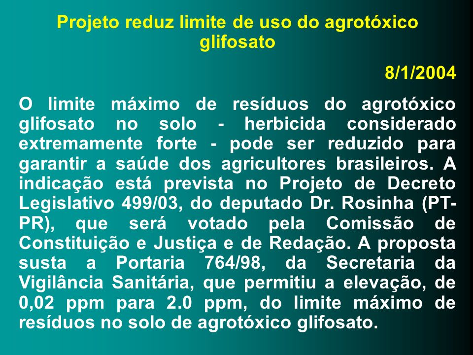 Projeto reduz limite de uso do agrotóxico glifosato 8/1/2004 O limite máximo de resíduos do agrotóxico glifosato no solo - herbicida considerado extre