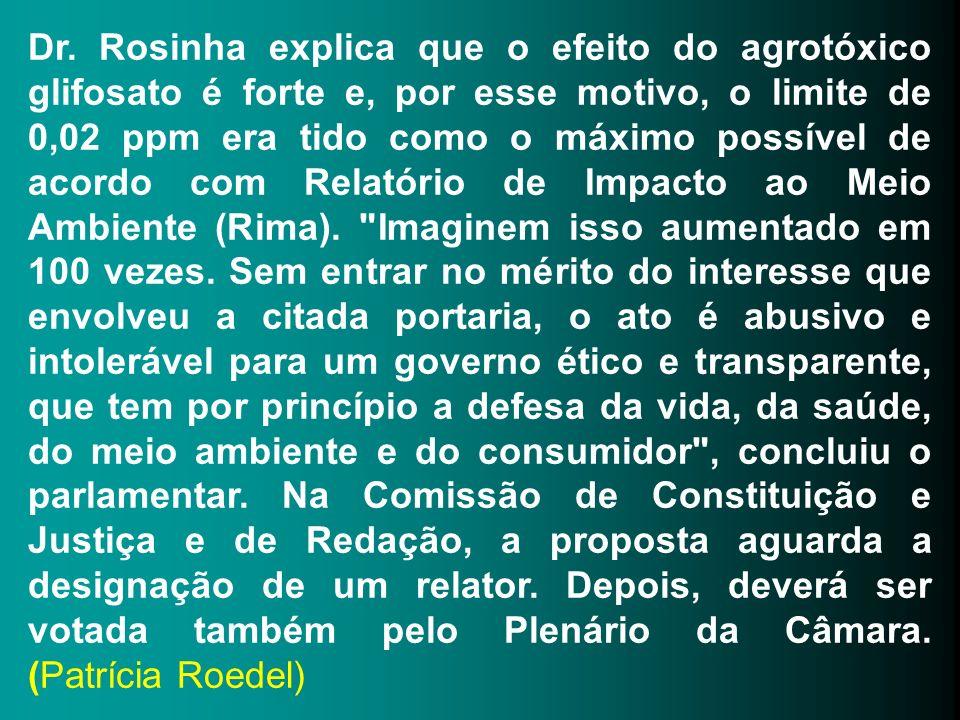 Dr. Rosinha explica que o efeito do agrotóxico glifosato é forte e, por esse motivo, o limite de 0,02 ppm era tido como o máximo possível de acordo co