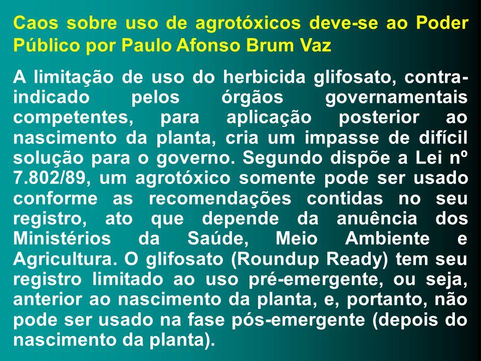 Caos sobre uso de agrotóxicos deve-se ao Poder Público por Paulo Afonso Brum Vaz A limitação de uso do herbicida glifosato, contra- indicado pelos órg