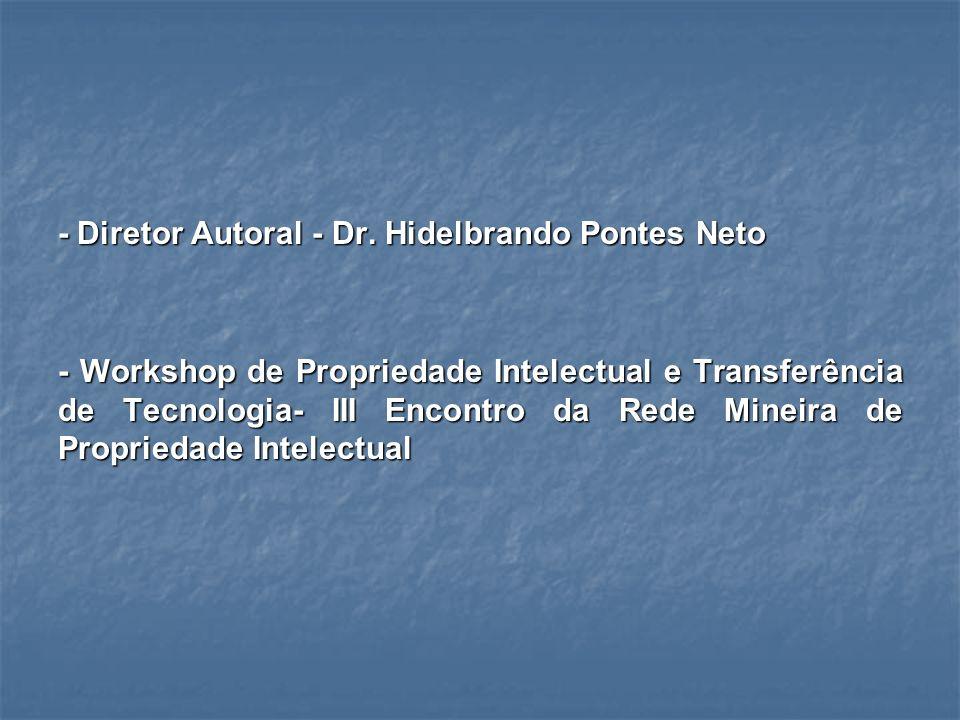 - Diretor Autoral - Dr. Hidelbrando Pontes Neto - Workshop de Propriedade Intelectual e Transferência de Tecnologia- III Encontro da Rede Mineira de P