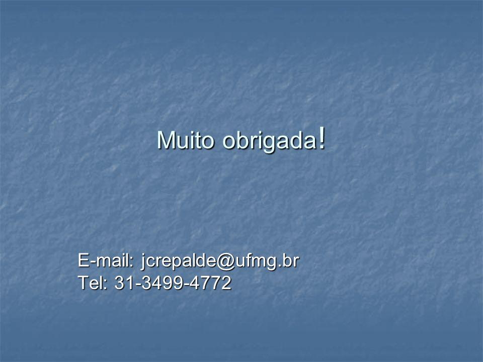 Muito obrigada ! E-mail: jcrepalde@ufmg.br Tel: 31-3499-4772