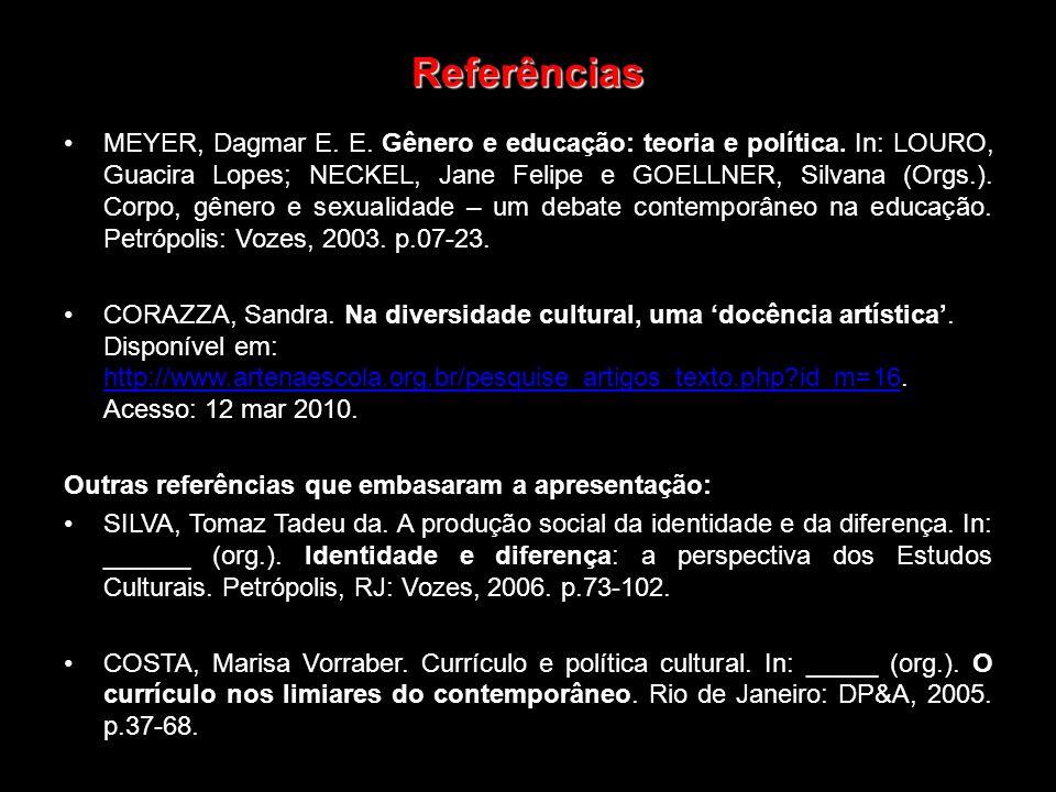 Referências MEYER, Dagmar E. E. Gênero e educação: teoria e política. In: LOURO, Guacira Lopes; NECKEL, Jane Felipe e GOELLNER, Silvana (Orgs.). Corpo
