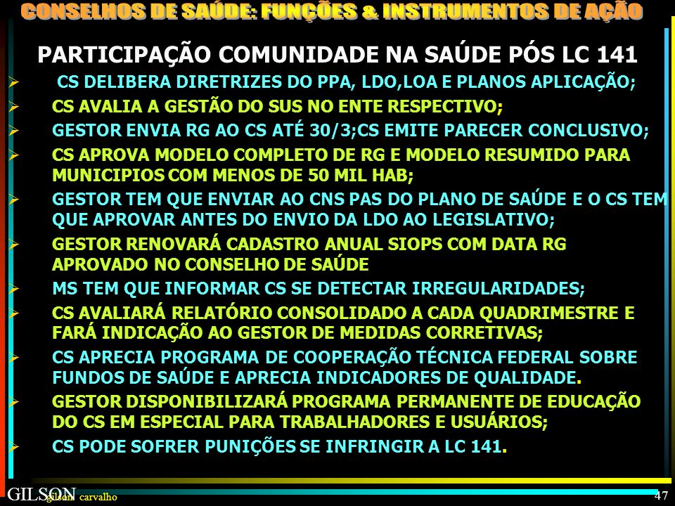 gilson carvalho GILSON CARVALHO 46 PARTICIPAÇÃO DA COMUNIDADE NA SAÚDE PÓS LC141 PARTICIPAÇÃO DA COMUNIDADE NA SAÚDE COMO PRECEITO CONSTITUCIONAL; O C