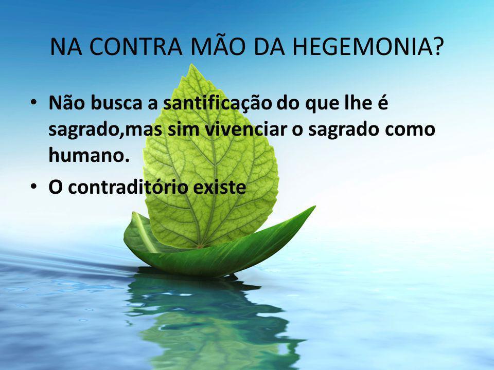 NA CONTRA MÃO DA HEGEMONIA.