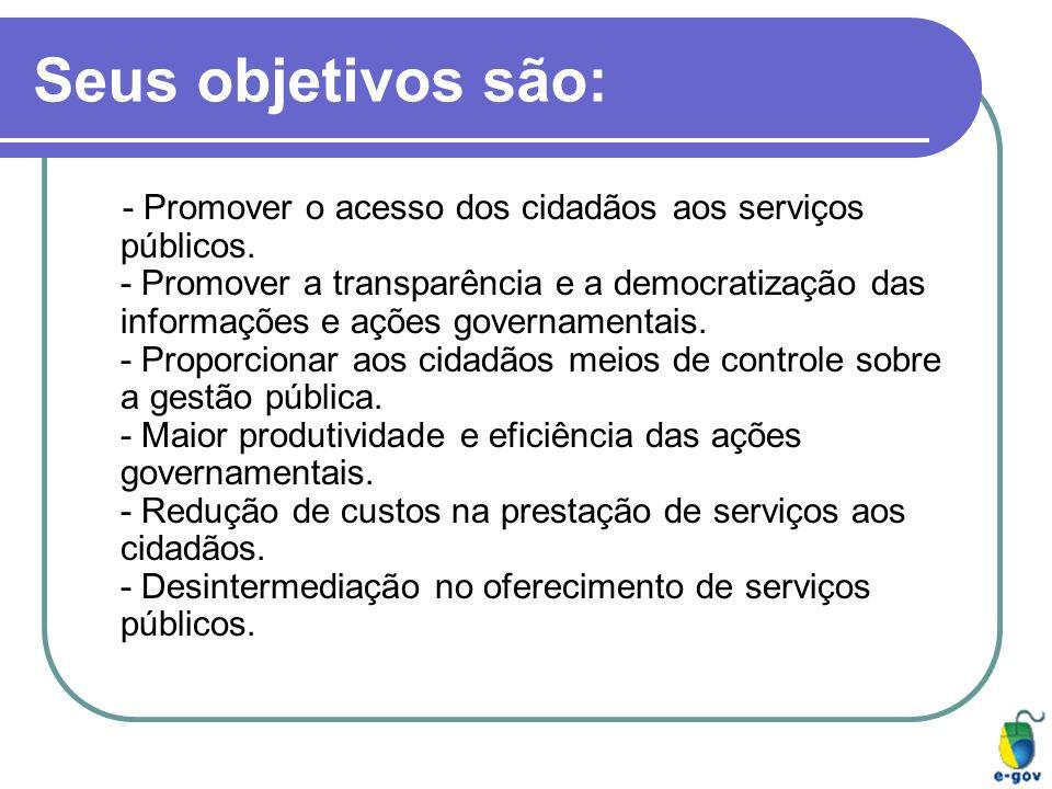 Seus objetivos são: - Promover o acesso dos cidadãos aos serviços públicos. - Promover a transparência e a democratização das informações e ações gove