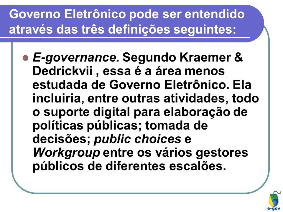 E-governance. Segundo Kraemer & Dedrickvii, essa é a área menos estudada de Governo Eletrônico. Ela incluiria, entre outras atividades, todo o suporte