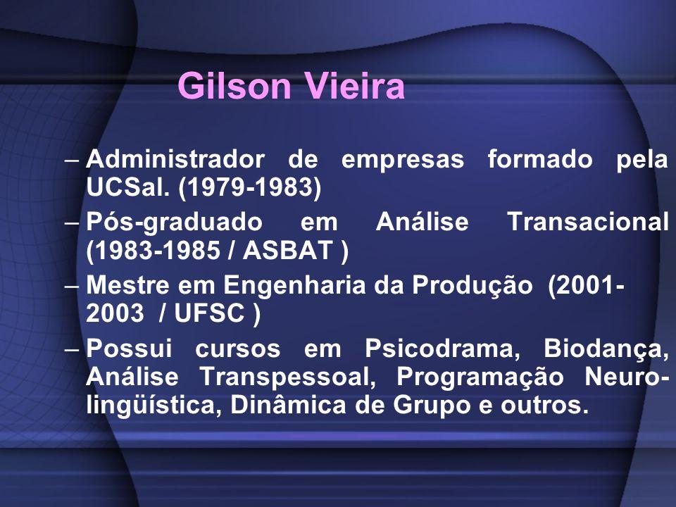 Gilson Vieira –Administrador de empresas formado pela UCSal. (1979-1983) –Pós-graduado em Análise Transacional (1983-1985 / ASBAT ) –Mestre em Engenha