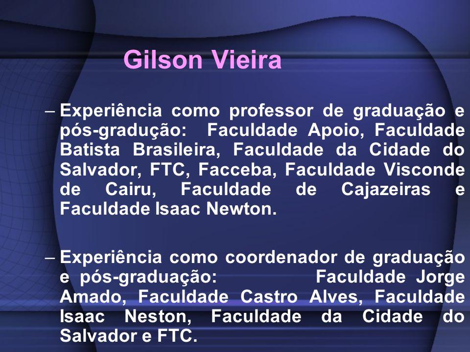 Gilson Vieira –Experiência como professor de graduação e pós-gradução: Faculdade Apoio, Faculdade Batista Brasileira, Faculdade da Cidade do Salvador,