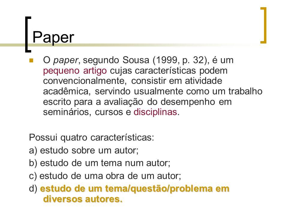Paper O paper, segundo Sousa (1999, p. 32), é um pequeno artigo cujas características podem convencionalmente, consistir em atividade acadêmica, servi