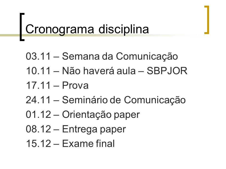 Cronograma disciplina 03.11 – Semana da Comunicação 10.11 – Não haverá aula – SBPJOR 17.11 – Prova 24.11 – Seminário de Comunicação 01.12 – Orientação