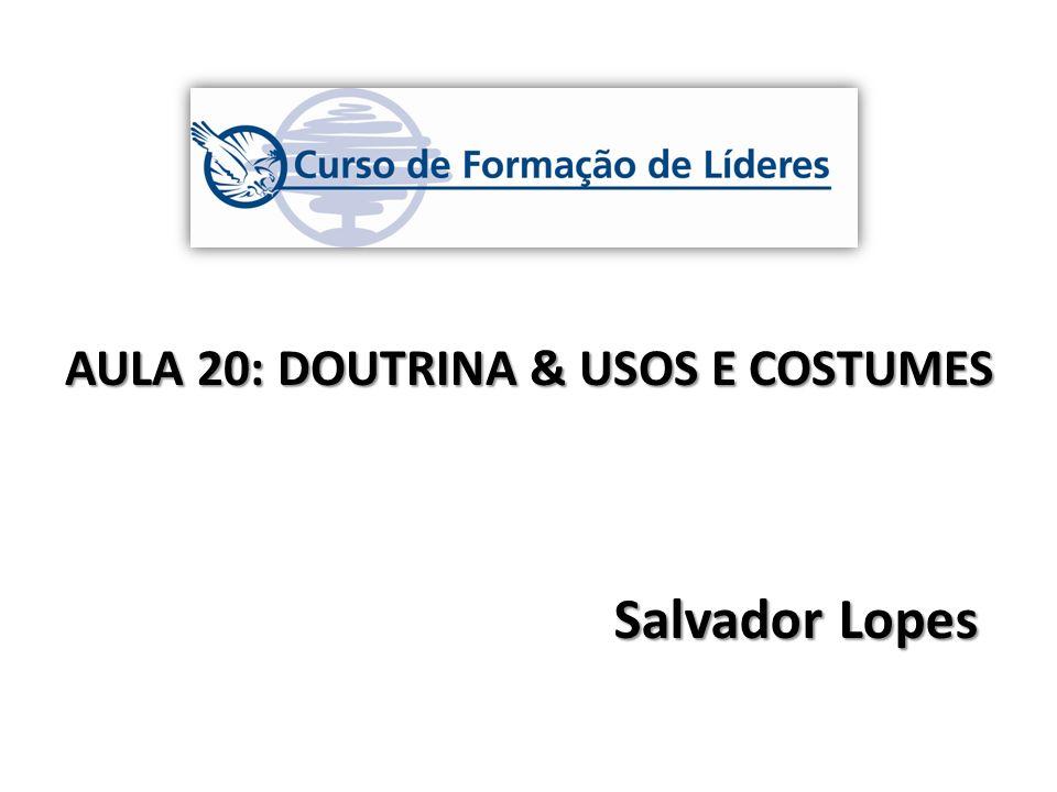 Salvador Lopes AULA 20: DOUTRINA & USOS E COSTUMES