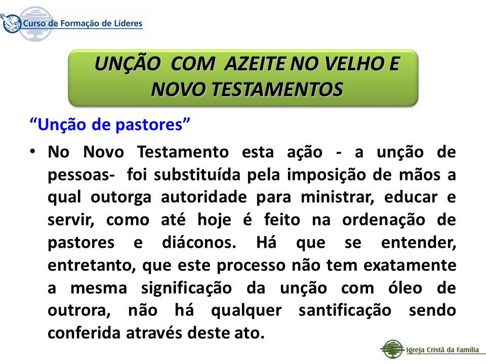 Unção de pastores No Novo Testamento esta ação - a unção de pessoas- foi substituída pela imposição de mãos a qual outorga autoridade para ministrar,