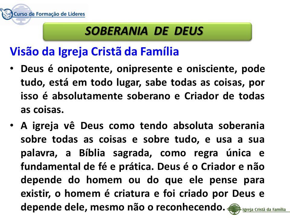 SOBERANIA DE DEUS Visão da Igreja Cristã da Família Deus é onipotente, onipresente e onisciente, pode tudo, está em todo lugar, sabe todas as coisas,