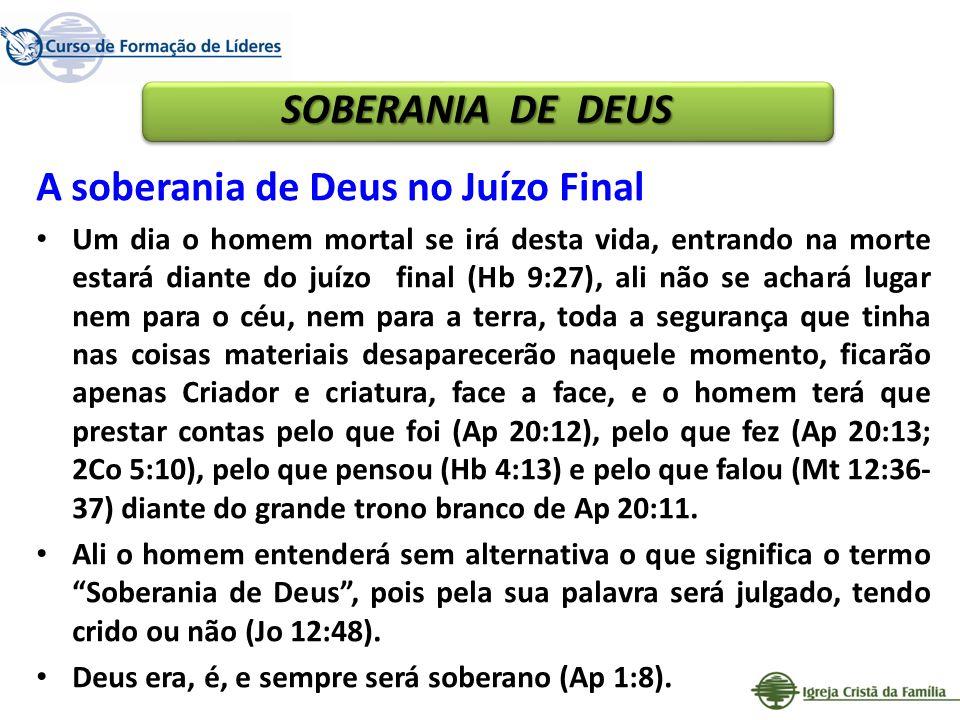 A soberania de Deus no Juízo Final Um dia o homem mortal se irá desta vida, entrando na morte estará diante do juízo final (Hb 9:27), ali não se achar