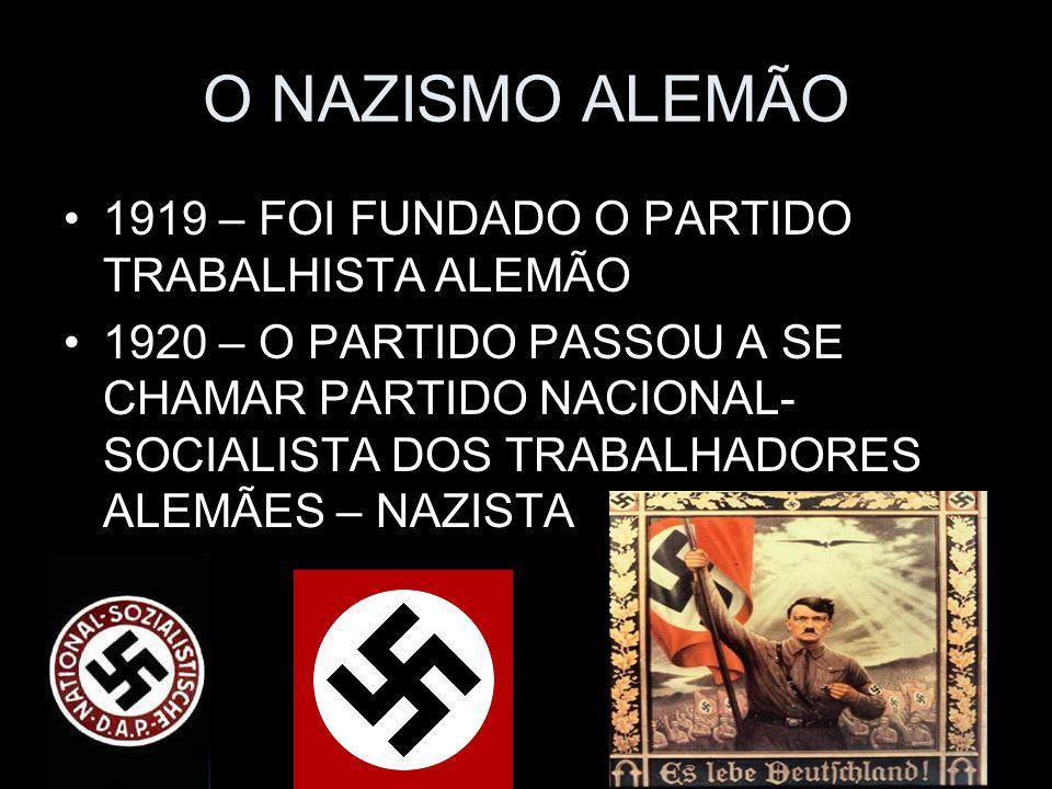 O NAZISMO ALEMÃO 1919 – FOI FUNDADO O PARTIDO TRABALHISTA ALEMÃO 1920 – O PARTIDO PASSOU A SE CHAMAR PARTIDO NACIONAL- SOCIALISTA DOS TRABALHADORES AL