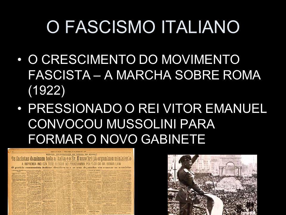 O FASCISMO ITALIANO O CRESCIMENTO DO MOVIMENTO FASCISTA – A MARCHA SOBRE ROMA (1922) PRESSIONADO O REI VITOR EMANUEL CONVOCOU MUSSOLINI PARA FORMAR O