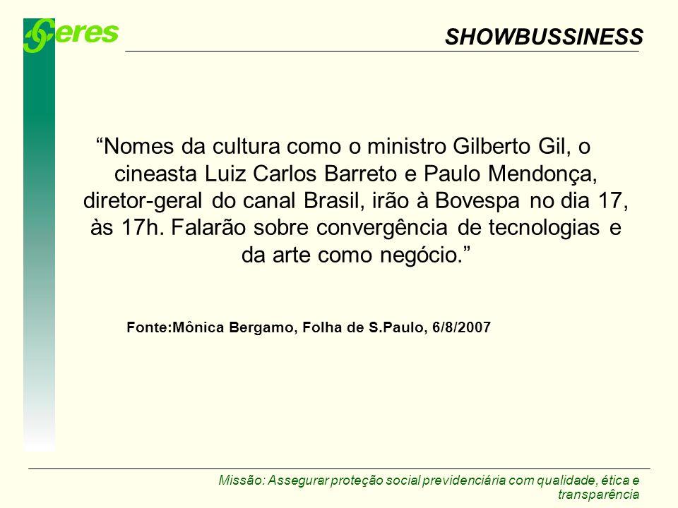 Missão: Assegurar proteção social previdenciária com qualidade, ética e transparência SHOWBUSSINESS Nomes da cultura como o ministro Gilberto Gil, o c