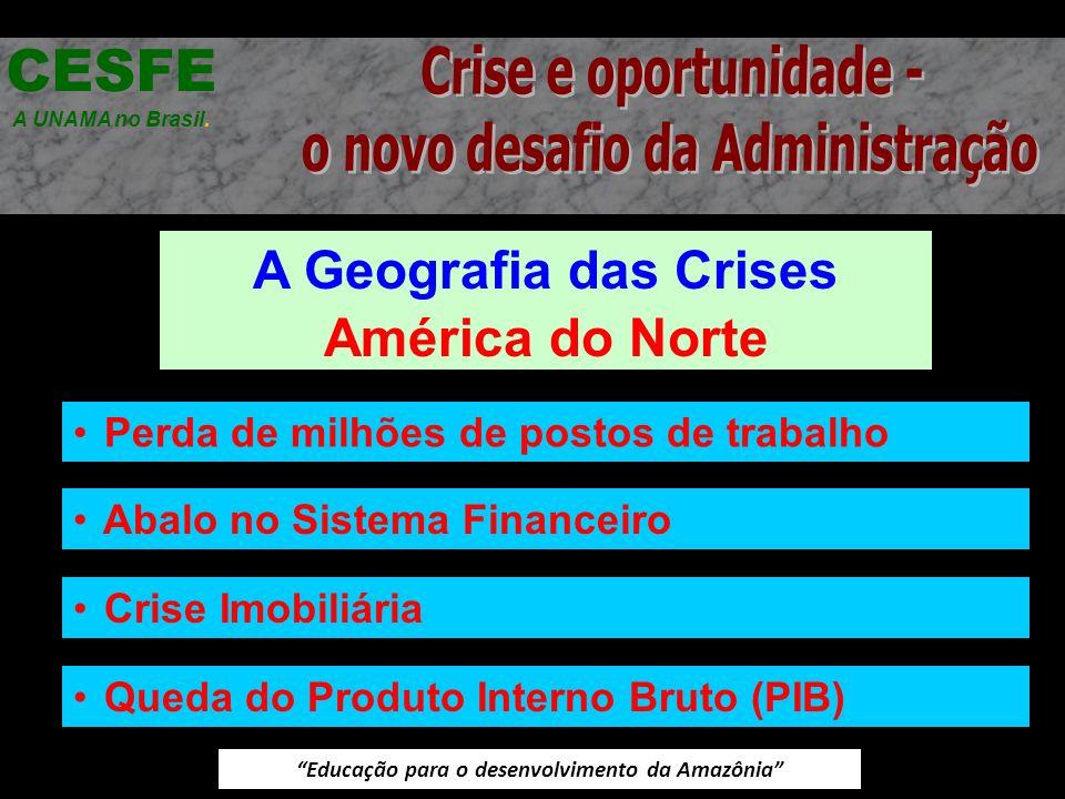 Educação para o desenvolvimento da Amazônia A Geografia das Crises América do Norte CESFE A UNAMA no Brasil. Perda de milhões de postos de trabalho Ab