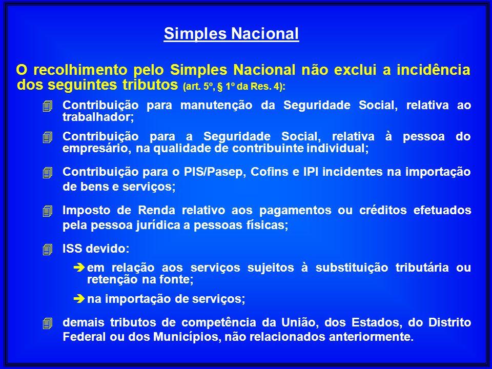 O recolhimento pelo Simples Nacional não exclui a incidência dos seguintes tributos (art. 5º, § 1º da Res. 4): 4 Contribuição para manutenção da Segur