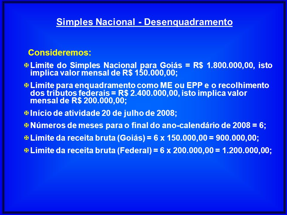 Consideremos: XLimite do Simples Nacional para Goiás = R$ 1.800.000,00, isto implica valor mensal de R$ 150.000,00; XLimite para enquadramento como ME