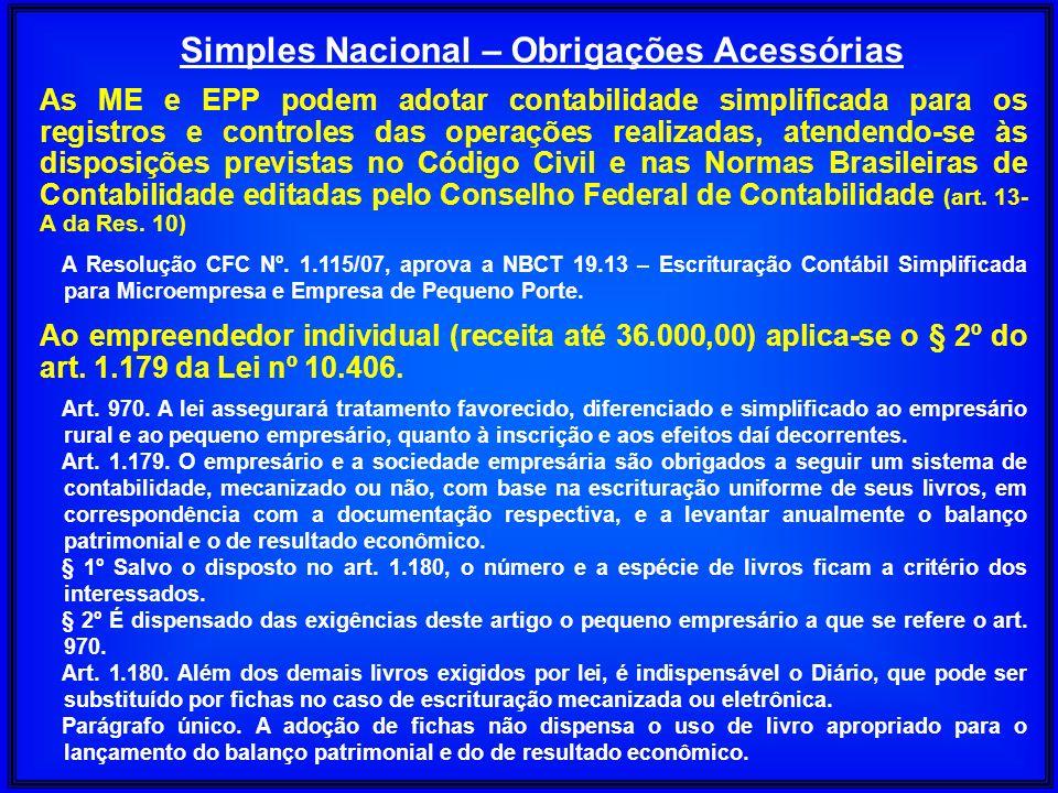 Simples Nacional – Obrigações Acessórias As ME e EPP podem adotar contabilidade simplificada para os registros e controles das operações realizadas, a