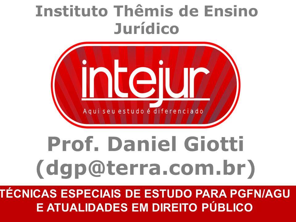 Prof. Daniel Giotti (dgp@terra.com.br) TÉCNICAS ESPECIAIS DE ESTUDO PARA PGFN/AGU E ATUALIDADES EM DIREITO PÚBLICO Instituto Thêmis de Ensino Jurídico