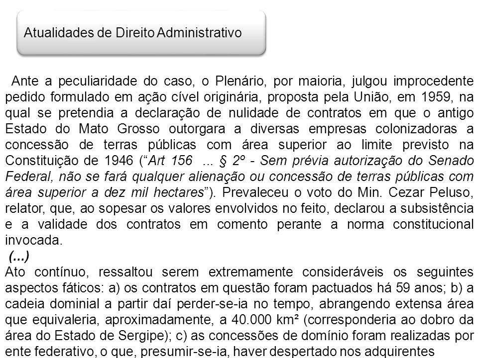 Atualidades de Direito Administrativo Ante a peculiaridade do caso, o Plenário, por maioria, julgou improcedente pedido formulado em ação cível origin