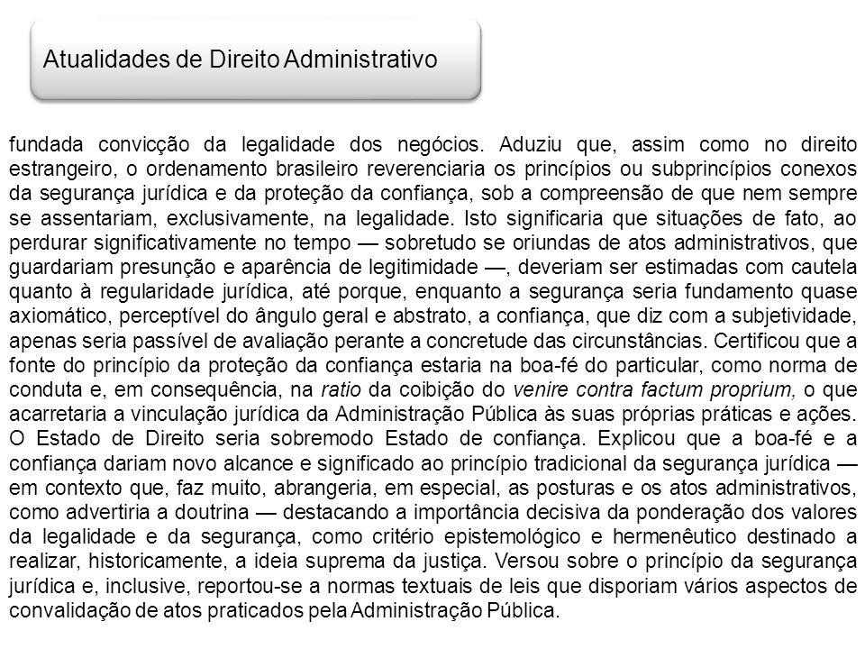 Atualidades de Direito Administrativo fundada convicção da legalidade dos negócios. Aduziu que, assim como no direito estrangeiro, o ordenamento brasi