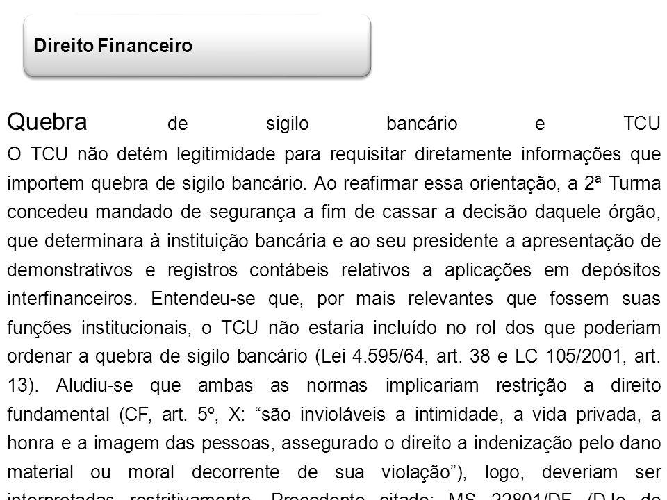 Direito Financeiro Quebra de sigilo bancário e TCU O TCU não detém legitimidade para requisitar diretamente informações que importem quebra de sigilo