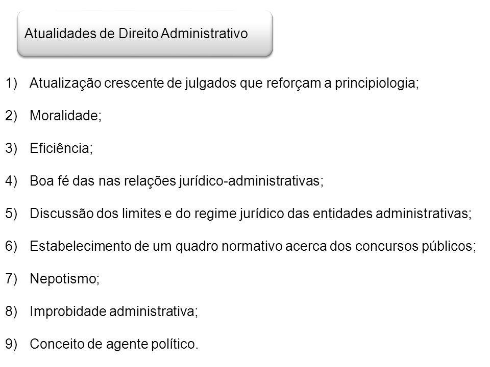 Atualidades de Direito Administrativo 1)Atualização crescente de julgados que reforçam a principiologia; 2)Moralidade; 3)Eficiência; 4)Boa fé das nas