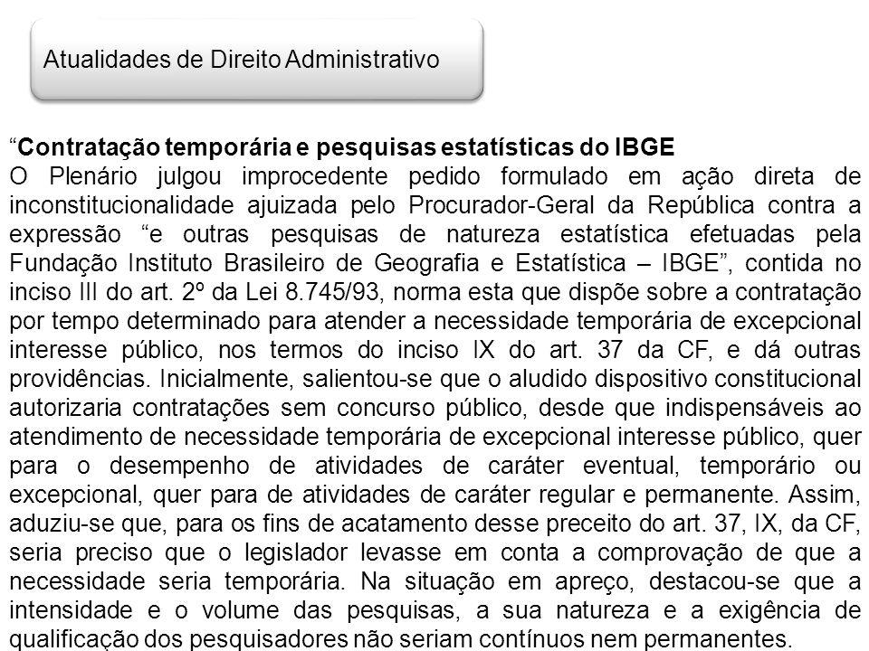 Atualidades de Direito Administrativo Contratação temporária e pesquisas estatísticas do IBGE O Plenário julgou improcedente pedido formulado em ação