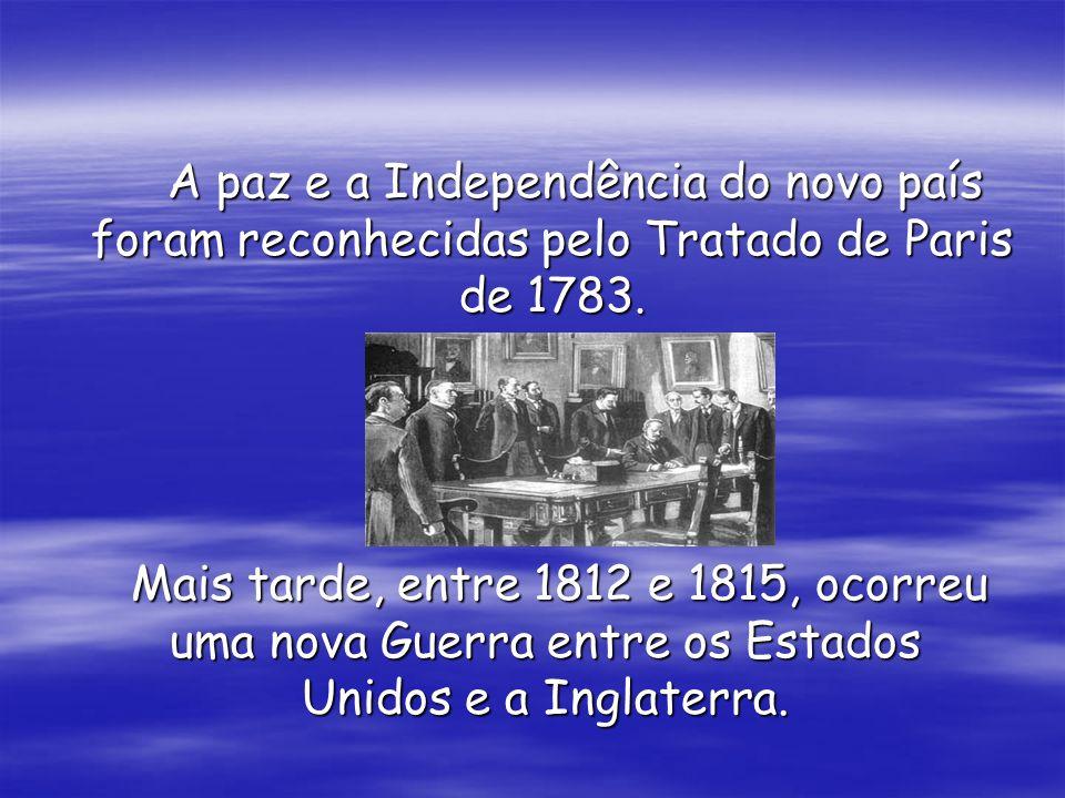 A paz e a Independência do novo país foram reconhecidas pelo Tratado de Paris de 1783. A paz e a Independência do novo país foram reconhecidas pelo Tr