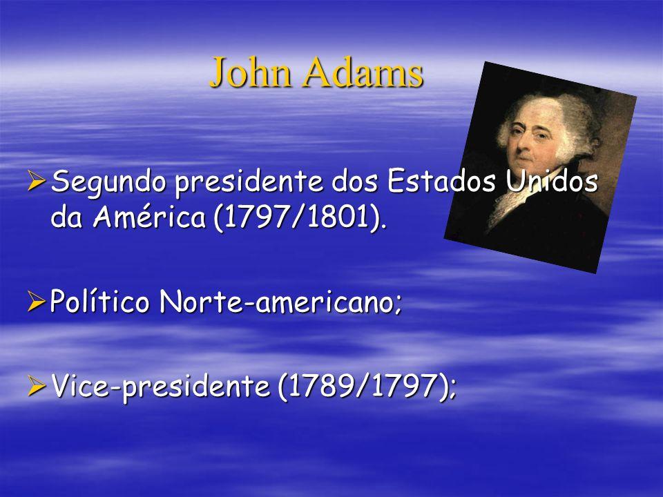 Segundo presidente dos Estados Unidos da América (1797/1801). Segundo presidente dos Estados Unidos da América (1797/1801). Político Norte-americano;