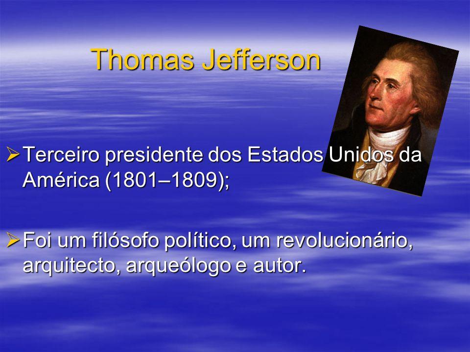 Thomas Jefferson Terceiro presidente dos Estados Unidos da América (1801–1809); Terceiro presidente dos Estados Unidos da América (1801–1809); Foi um