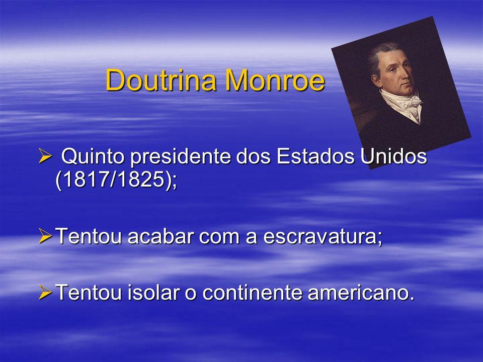 Doutrina Monroe Quinto presidente dos Estados Unidos (1817/1825); Quinto presidente dos Estados Unidos (1817/1825); Tentou acabar com a escravatura; T