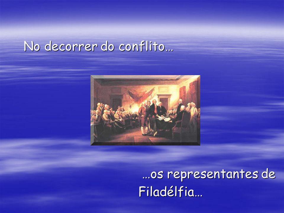 No decorrer do conflito… No decorrer do conflito… …os representantes de …os representantes de Filadélfia… Filadélfia…