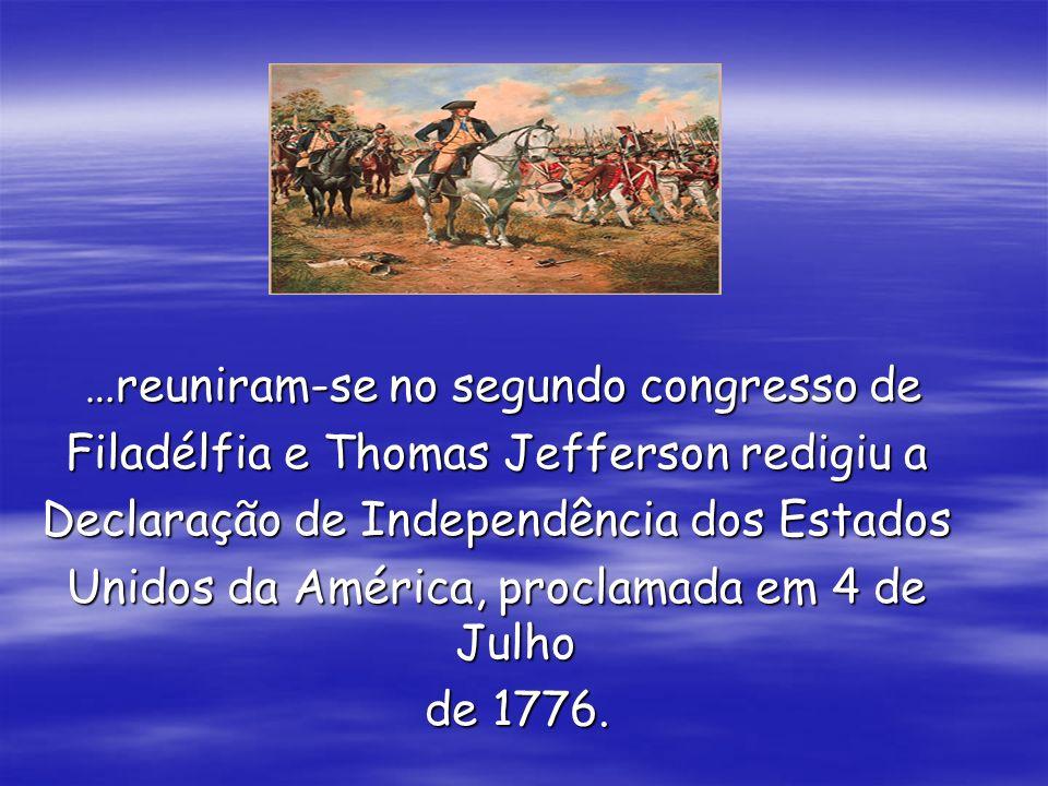 …reuniram-se no segundo congresso de …reuniram-se no segundo congresso de Filadélfia e Thomas Jefferson redigiu a Declaração de Independência dos Esta